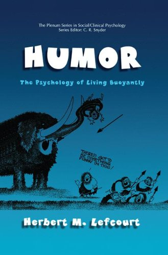 Humor: The Psychology of Living Buoyantly (The Springer Series in Social Clinical Psychology)