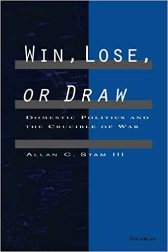 Win Lose Or Draw Domestic Politics And The Crucible Of War