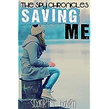 Saving Me (The Spy Chronicles Book 4)
