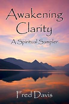 Awakening Clarity: A Spiritual Sampler by [Davis, Fred]