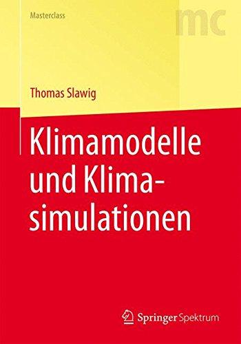 Klimamodelle und Klimasimulationen (Springer-Lehrbuch Masterclass)
