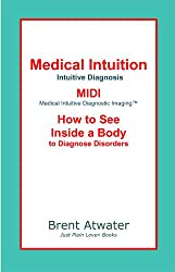 Medical Intuition, Intuitive Diagnosis & MIDI -How to See Inside a Body to Diagnose Health Issues