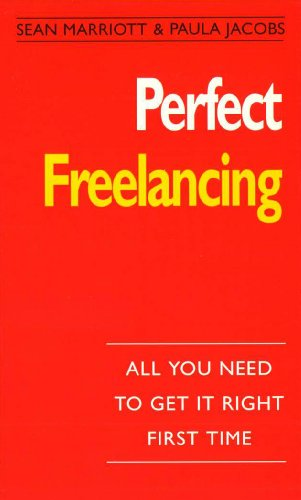 - Perfect Freelancing: :All You Need to Get it Right First Time (The perfect series)