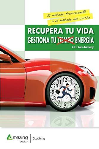 Recupera Tu Vida Gestiona Tu Tiempo Y Tu Energía  [Arimany, Luis] (Tapa Blanda)
