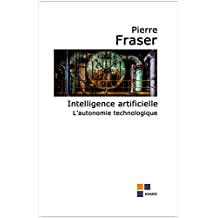 Intelligence artificielle, l'autonomie technologique (French Edition)