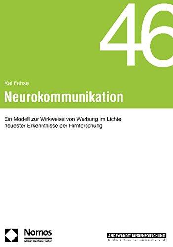 Neurokommunikation: Ein Modell zur Wirkweise von Werbung im Lichte neuester Erkenntnisse der Hirnforschung (Angewandte Medienforschung, Band 46)