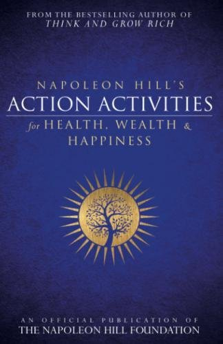 D.O.W.N.L.O.A.D Napoleon Hill's Action Activities for Health, Wealth and Happiness: An Official Publication of The N<br />Z.I.P