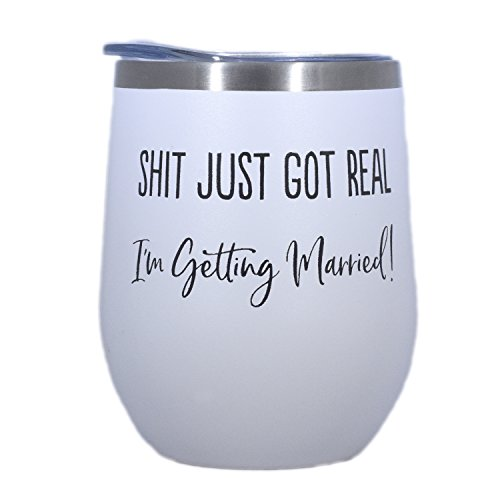 Funny Engagement Gift -Shit Just Got Real - 12 oz Stainless Steel Wine Tumbler (White)