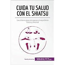Cuida tu salud con el shiatsu: Las claves para recuperar el equilibrio físico y mental (Salud y bienestar) (Spanish Edition)