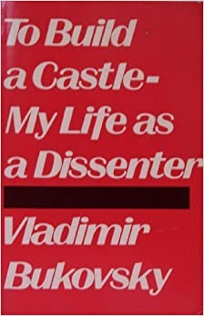 To Build a Castle-My Life As a Dissenter by Vladimir Bukovsky (1988-02-03)