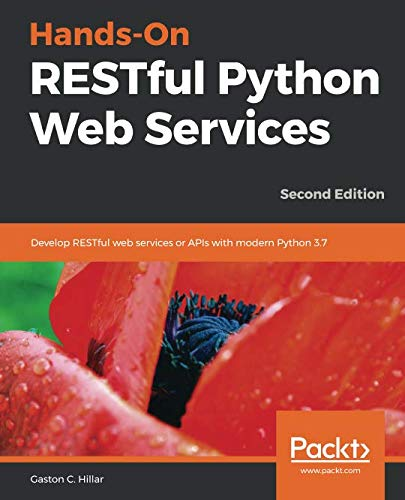 Hands-On RESTful Python Web Services: Develop RESTful web services or APIs with modern Python 3.7, 2nd Edition