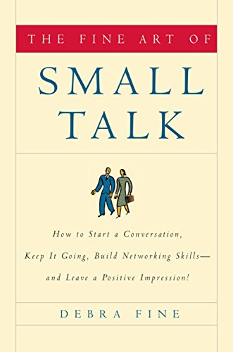 (The Fine Art of Small Talk: How to Start a Conversation, Keep It Going, Build Networking Skills--and Leave a Positive)