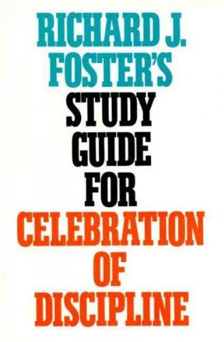 Richard J. Fosters Study Guide For Celebration Of Discipline