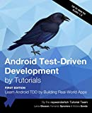Android Test-Driven Development by Tutorials (First Edition): Learn Android TDD by Building Real-World Apps
