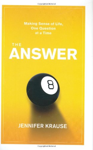 Read Online The Answer: Making Sense of Life, One Question at a Time ebook