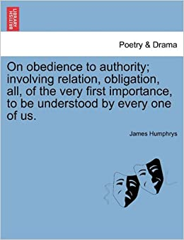 On obedience to authority: involving relation, obligation, all, of the very first importance, to be understood by every one of us.