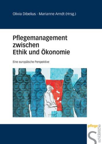 Pflegemanagement zwischen Ethik und Ökonomie. Eine europäische Perspektive