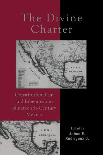 The Divine Charter: Constitutionalism and Liberalism in Nineteenth-Century Mexico (Latin American Silhouettes)