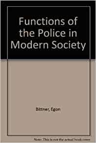 the role of police in contemporary society cja 204 The functions of the police in modern society a review of  background factors  curren~ practices, and possible role models by egon  bittner.