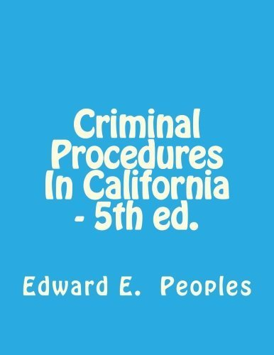 Criminal Procedures In California - 5th ed. by Peoples DPA, Edward E(June 1, 2015) Paperback