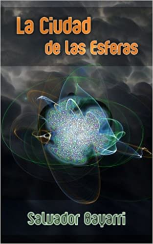 La Ciudad de las Esferas (Trilogia de las Esferas) (Spanish Edition): Salvador Bayarri: 9781490929866: Amazon.com: Books