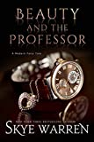 Beauty and the Professor (A Modern Fairy Tale Duet Book 1)