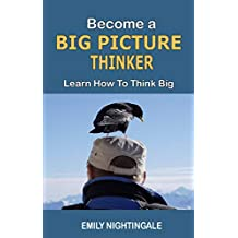 Become a Big Picture Thinker: Learn How to Think Big