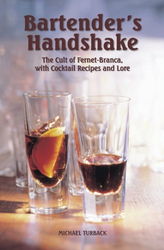 Bartender's Handshake: The Cult of Fernet-Branca, with Cocktail Recipes and Lore by Michael Turback