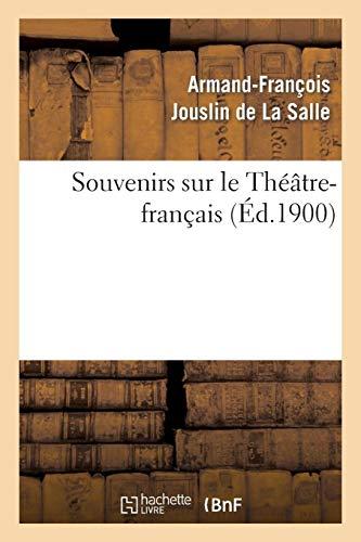 Souvenirs sur le Théâtre-français (Arts) por JOUSLIN DE LA SALLE-A-F