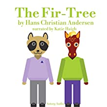 The Fir Tree: Best tales and stories for kids Audiobook by Hans-Christian Andersen Narrated by Katie Haigh