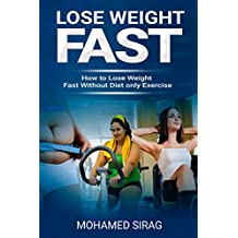 LOSE WEIGHT FAST: HOW TO LOSE WEIGHT FAST WITHOUT DIET ONLY EXERCISE