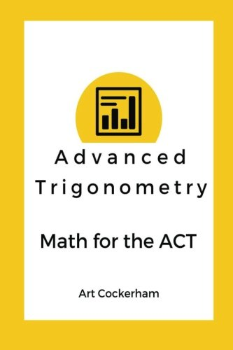 Advanced Trigonometry: Math for the ACT (Volume 1)