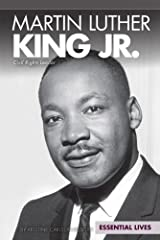 Martin Luther King Jr.: Civil Rights Leader (Essential Lives) Library Binding