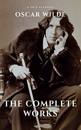 Oscar Wilde: The Complete Works (A to Z Classics) (Classic Kindle)