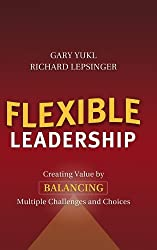 Flexible Leadership: Creating Value by Balancing Multiple Challenges and Choices (J-B US non-Franchise Leadership)