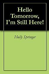 Hello Tomorrow, I'm Still Here!