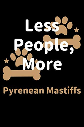 Less People, More Pyrenean Mastiffs: Journal (Diary, Notebook) Funny Dog Owners Gift for Pyrenean Mastiff Lovers 1