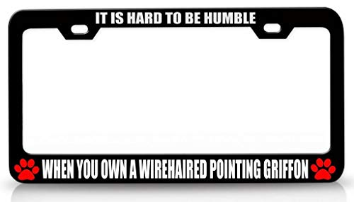 Customola - IT is Hard to BE Humble When You OWN A Wirehaired Pointing Griffon Pet Steel Metal License Plate Frame Bl