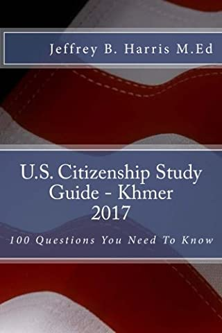 U.S. Citizenship Study Guide Khmer: 100 Questions You Need To Know (Study English Khmer)