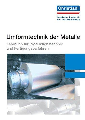 Umformtechnik der Metalle: Lehrbuch für Produktionstechnik und Fertigungsverfahren