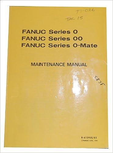 Fanuc Series 0, 00, 0-Mate Maintenance Manual: Fanuc: Amazon