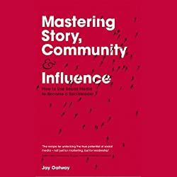 Mastering Story, Community and Influence