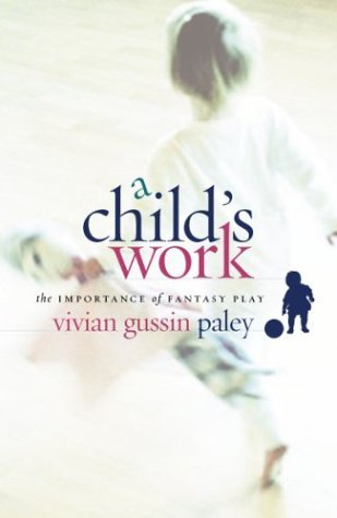 By Vivian Gussin Paley A Child's Work: The Importance of Fantasy Play (1st Frist Edition) [Hardcover]