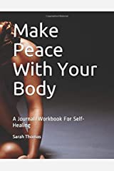 Make Peace With Your Body: A Journal/Workbook For Self-Healing Paperback