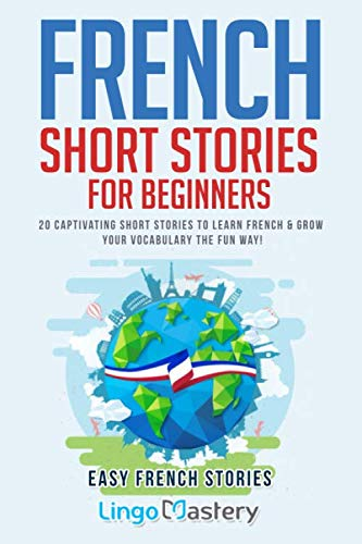 French Short Stories for Beginners: 20 Captivating Short Stories to Learn French & Grow Your Vocabulary the Fun Way! (Easy French Stories) (French Edition) (Best Way To Learn Conversational French)