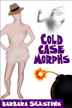 COLD CASE MORPHS, Paranormal Romance (A Silkstone Series Standalone Comedic Mystery Book 2) by [Silkstone, Barbara]