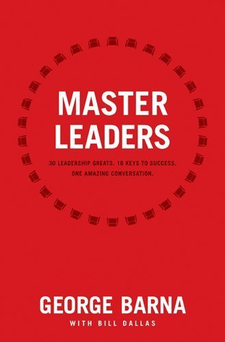 Master Leaders: 30 Leadership Greats. 16 Keys to Success. One Amazing Conversation. by Barna, George [Tyndale Momentum, 2012] (Paperback) [Paperback]