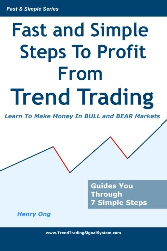Fast And Simple Steps To Profit From Trend Trading: Learn To Make Money In Bull And Bear Markets