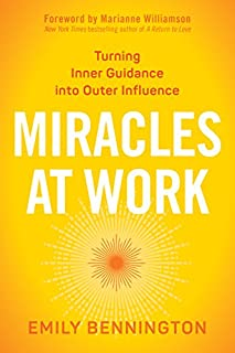 Book Cover: Miracles at Work: Turning Inner Guidance into Outer Influence