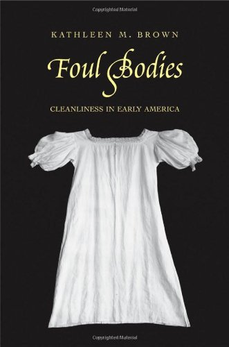 Foul Bodies: Cleanliness in Early America (Society and the Sexes in the Modern World)